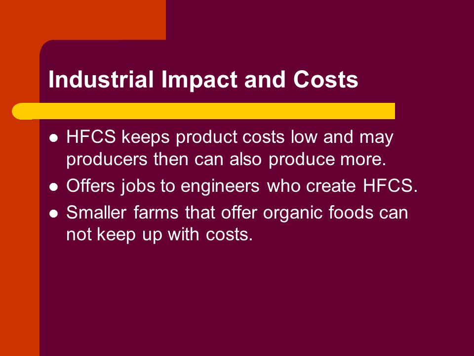 Industrial Impact and Costs HFCS keeps product costs low and may producers then can also produce more.