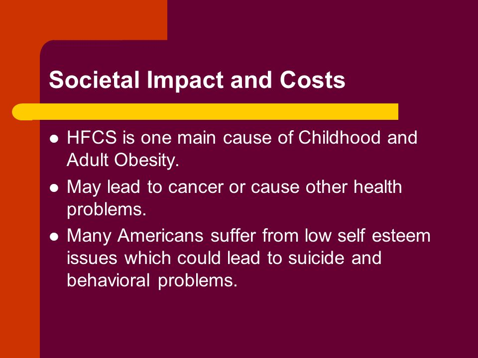 Societal Impact and Costs HFCS is one main cause of Childhood and Adult Obesity.