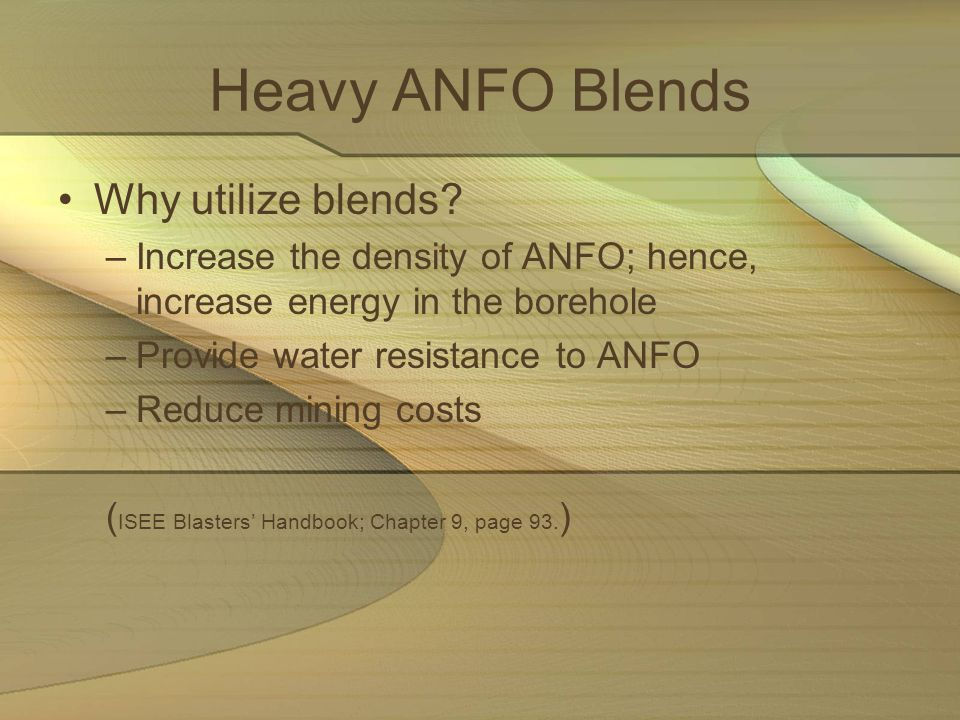 Heavy ANFO Blends Why utilize blends? –Increase the density of ANFO; hence, increase energy in the borehole –Provide water resistance to ANFO –Reduce