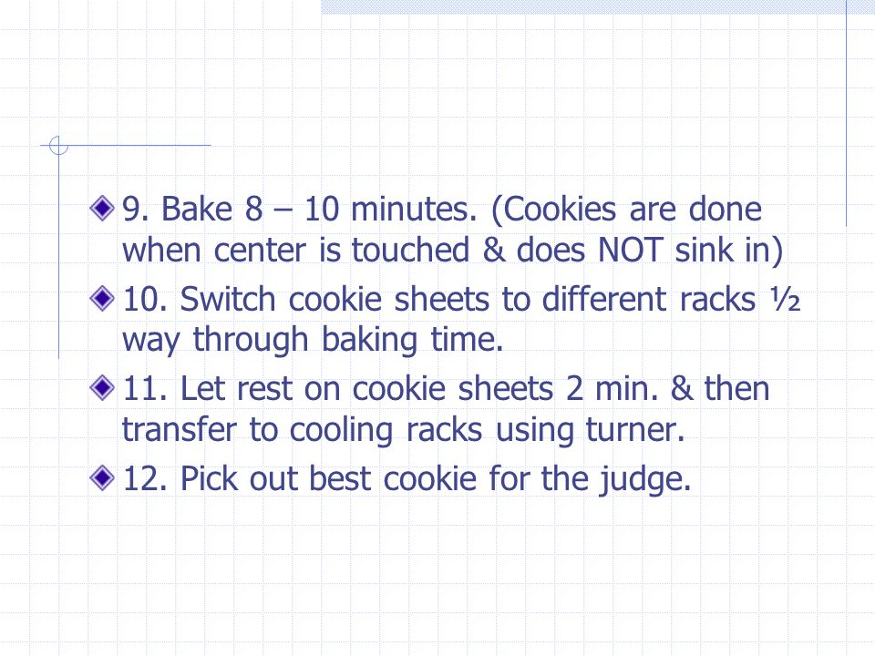 9. Bake 8 – 10 minutes. (Cookies are done when center is touched & does NOT sink in) 10.