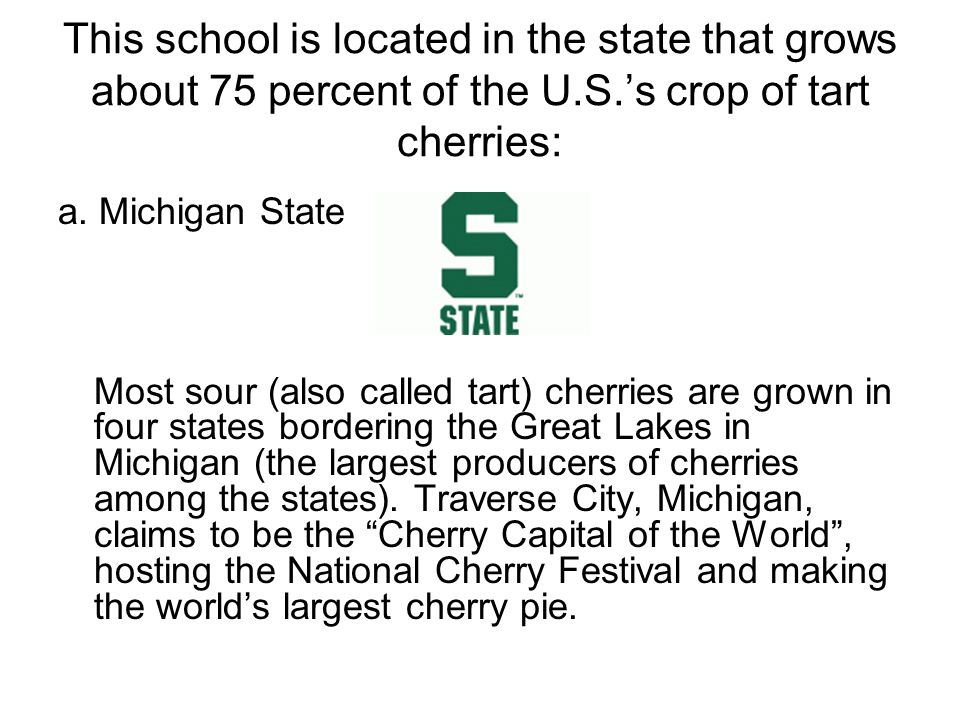This school is located in the state that grows about 75 percent of the U.S.s crop of tart cherries: a.