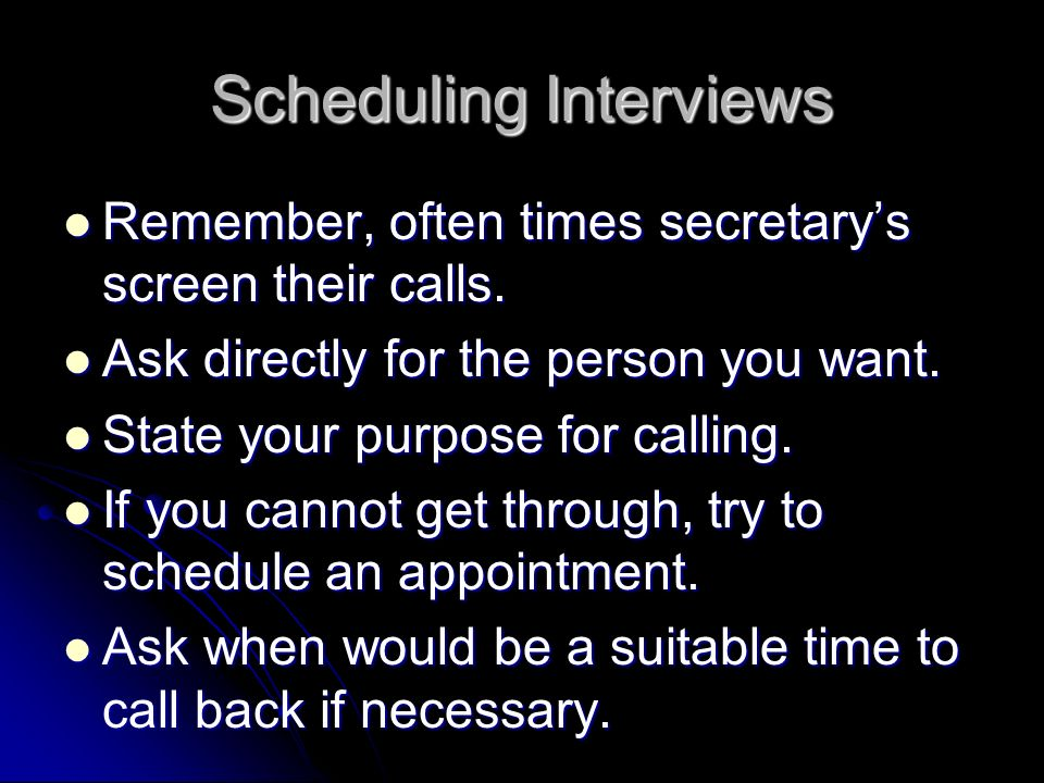 Scheduling Interviews Remember, often times secretarys screen their calls.