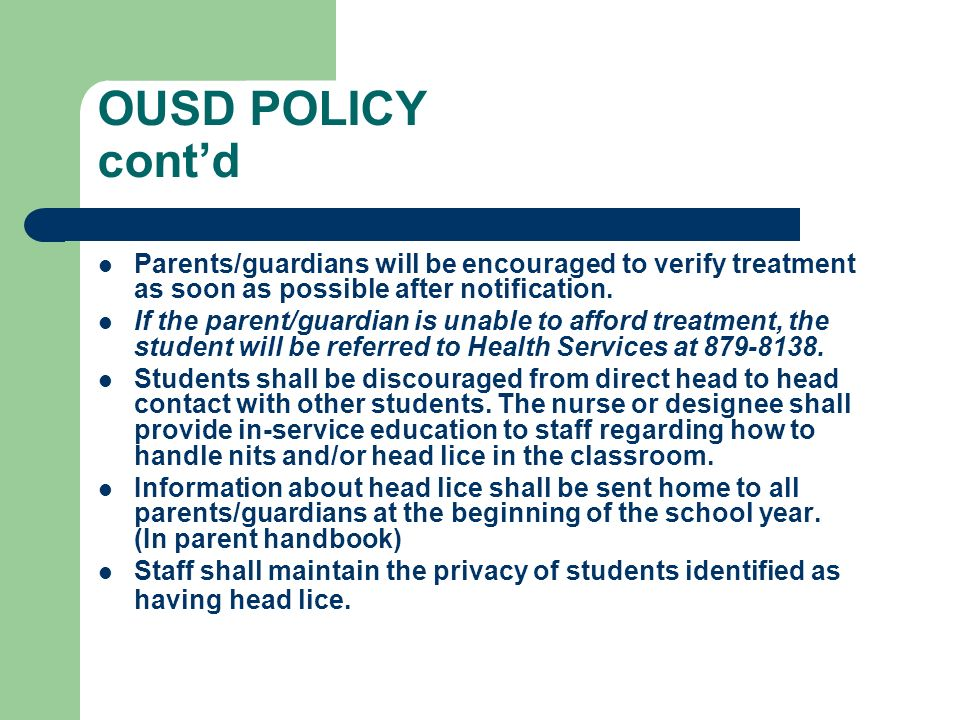 OUSD POLICY contd Parents/guardians will be encouraged to verify treatment as soon as possible after notification. If the parent/guardian is unable to