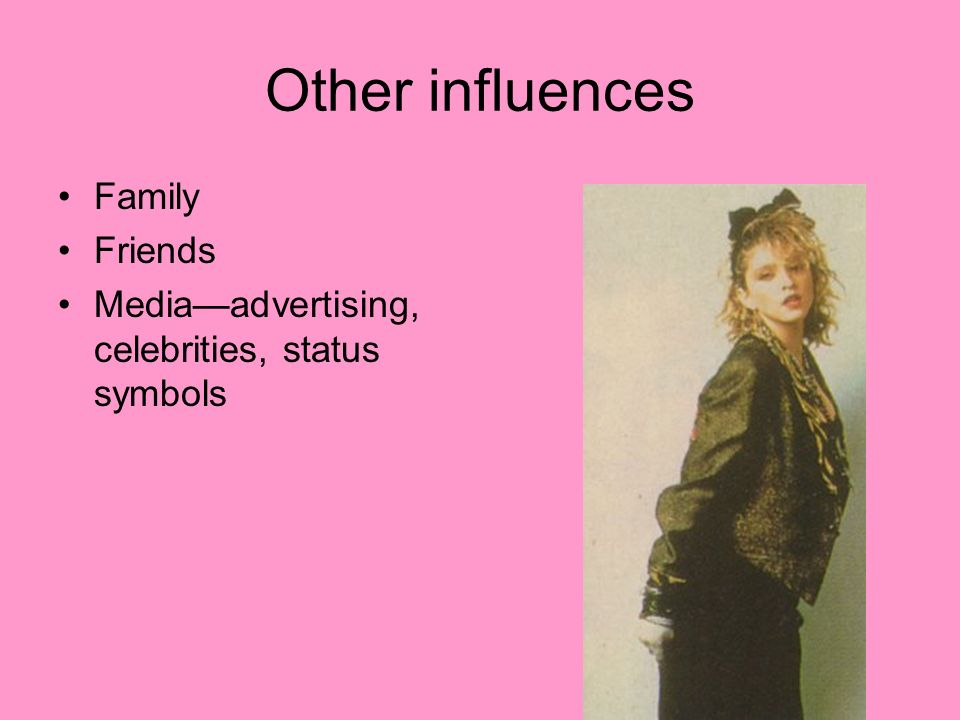 Other influences Family Friends Mediaadvertising, celebrities, status symbols
