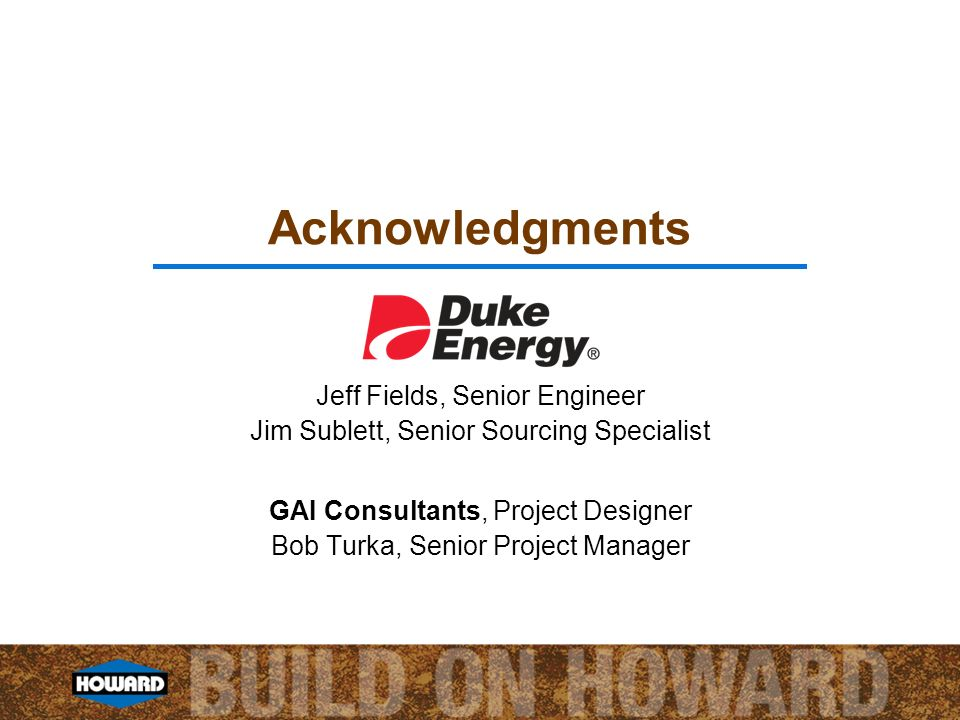 Acknowledgments Jeff Fields, Senior Engineer Jim Sublett, Senior Sourcing Specialist GAI Consultants, Project Designer Bob Turka, Senior Project Manager