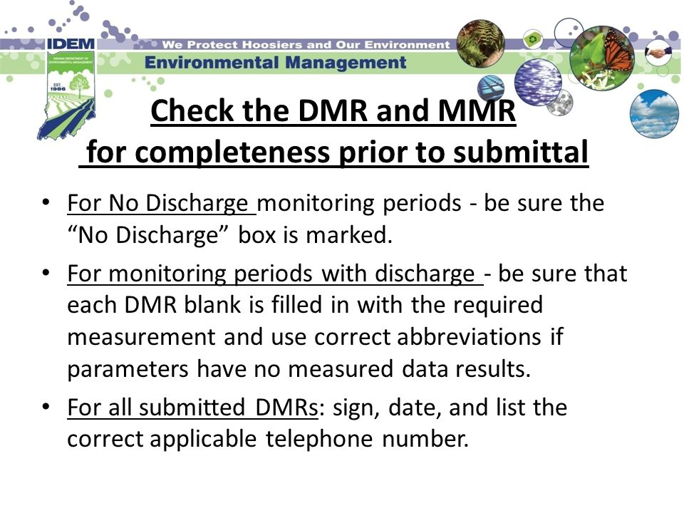 Check the DMR and MMR for completeness prior to submittal For No Discharge monitoring periods - be sure the No Discharge box is marked. For monitoring