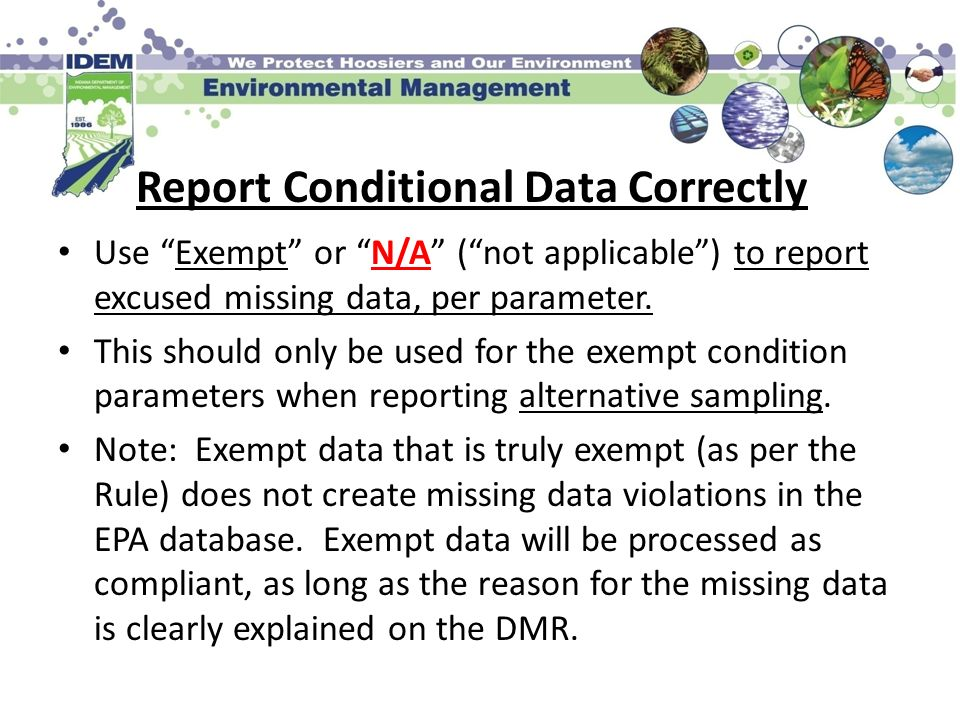 Report Conditional Data Correctly Use Exempt or N/A (not applicable) to report excused missing data, per parameter. This should only be used for the e