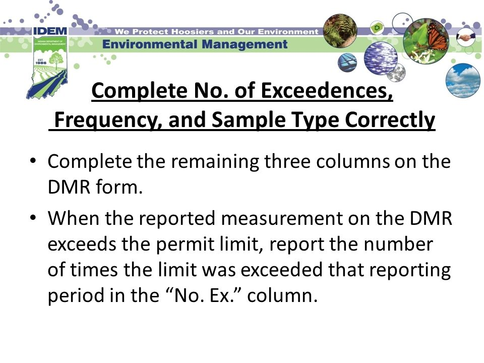 Complete No. of Exceedences, Frequency, and Sample Type Correctly Complete the remaining three columns on the DMR form. When the reported measurement