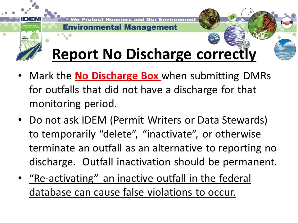 Report No Discharge correctly Mark the No Discharge Box when submitting DMRs for outfalls that did not have a discharge for that monitoring period. Do