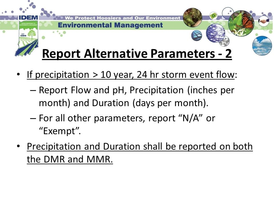 Report Alternative Parameters - 2 If precipitation > 10 year, 24 hr storm event flow: – Report Flow and pH, Precipitation (inches per month) and Durat