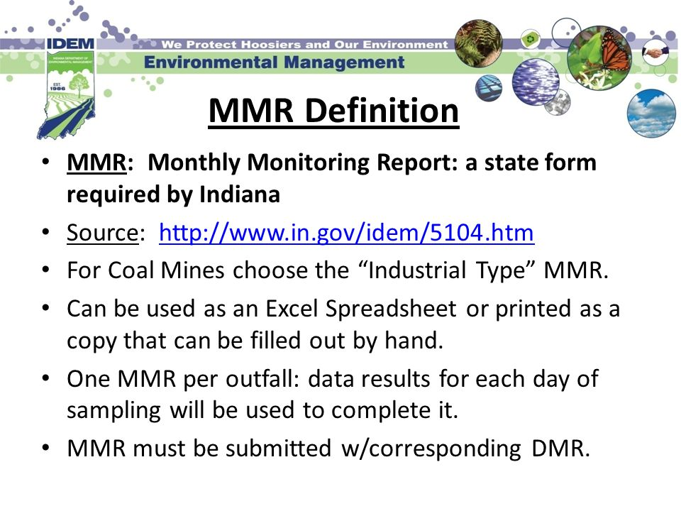 MMR Definition MMR: Monthly Monitoring Report: a state form required by Indiana Source: http://www.in.gov/idem/5104.htmhttp://www.in.gov/idem/5104.htm