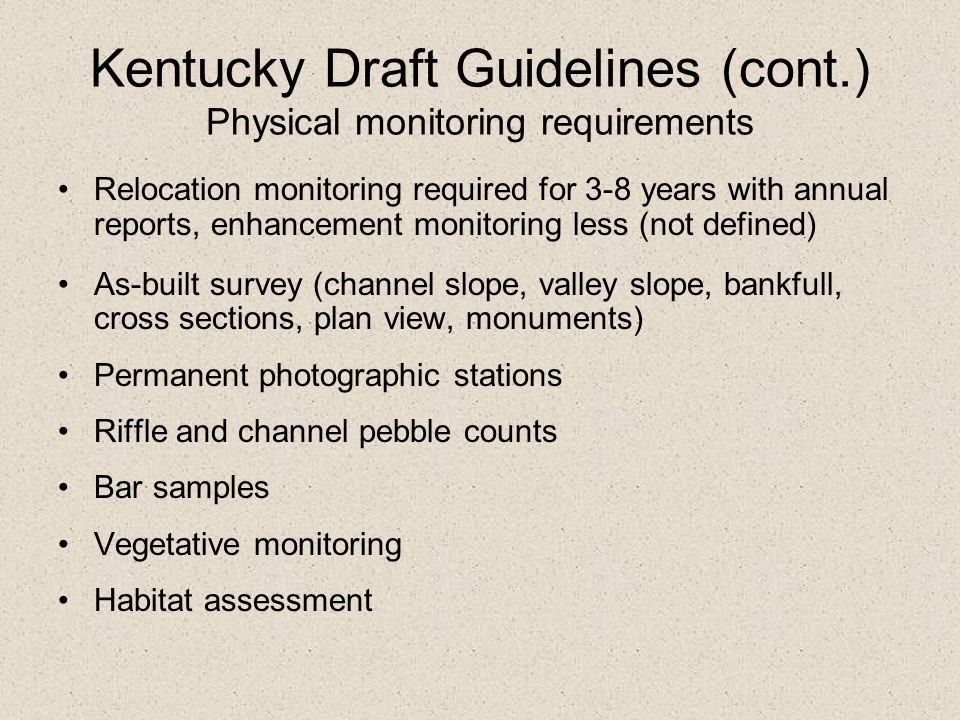 Kentucky Draft Guidelines (cont.) Physical monitoring requirements Relocation monitoring required for 3-8 years with annual reports, enhancement monit