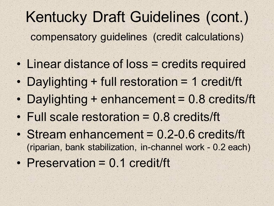 Kentucky Draft Guidelines (cont.) compensatory guidelines (credit calculations) Linear distance of loss = credits required Daylighting + full restorat