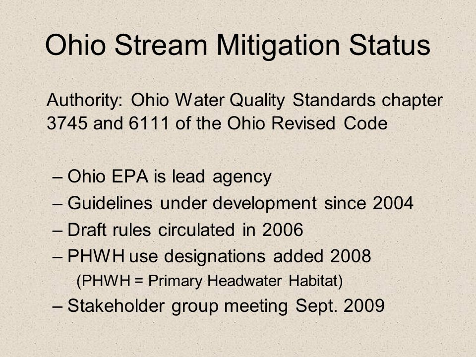 Ohio Stream Mitigation Status Authority: Ohio Water Quality Standards chapter 3745 and 6111 of the Ohio Revised Code –Ohio EPA is lead agency –Guideli