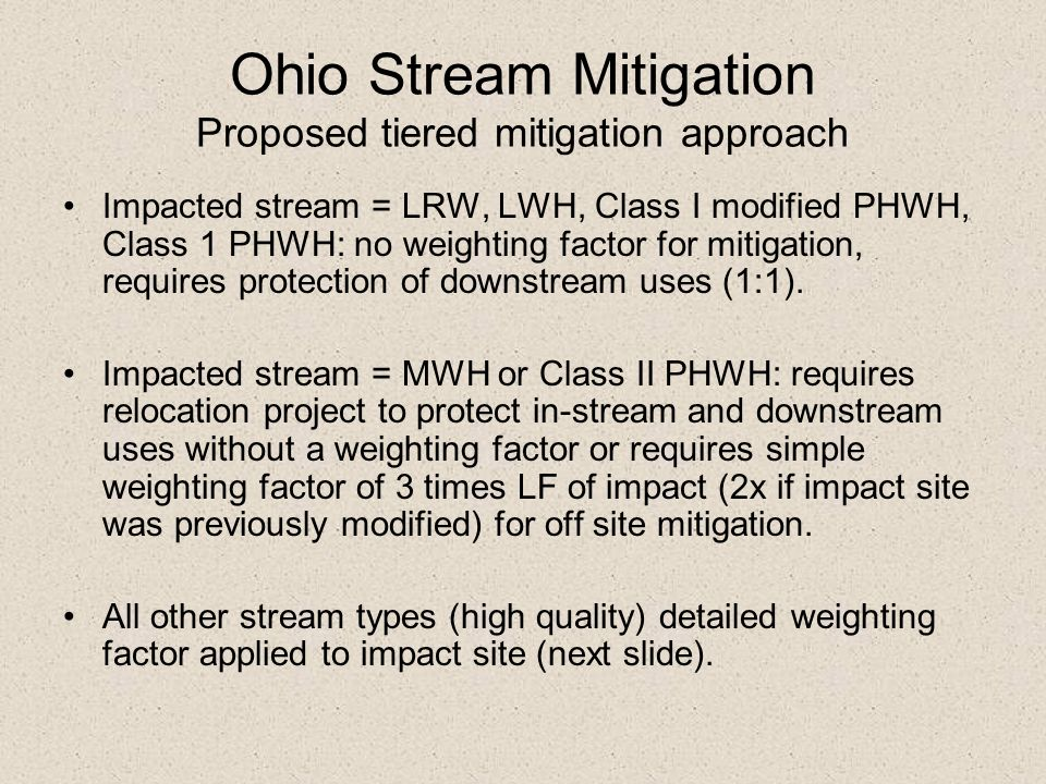 Ohio Stream Mitigation Proposed tiered mitigation approach Impacted stream = LRW, LWH, Class I modified PHWH, Class 1 PHWH: no weighting factor for mi