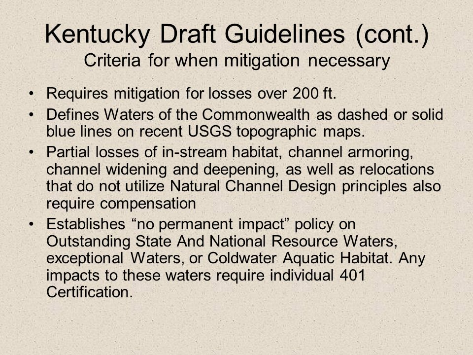 Kentucky Draft Guidelines (cont.) Criteria for when mitigation necessary Requires mitigation for losses over 200 ft. Defines Waters of the Commonwealt