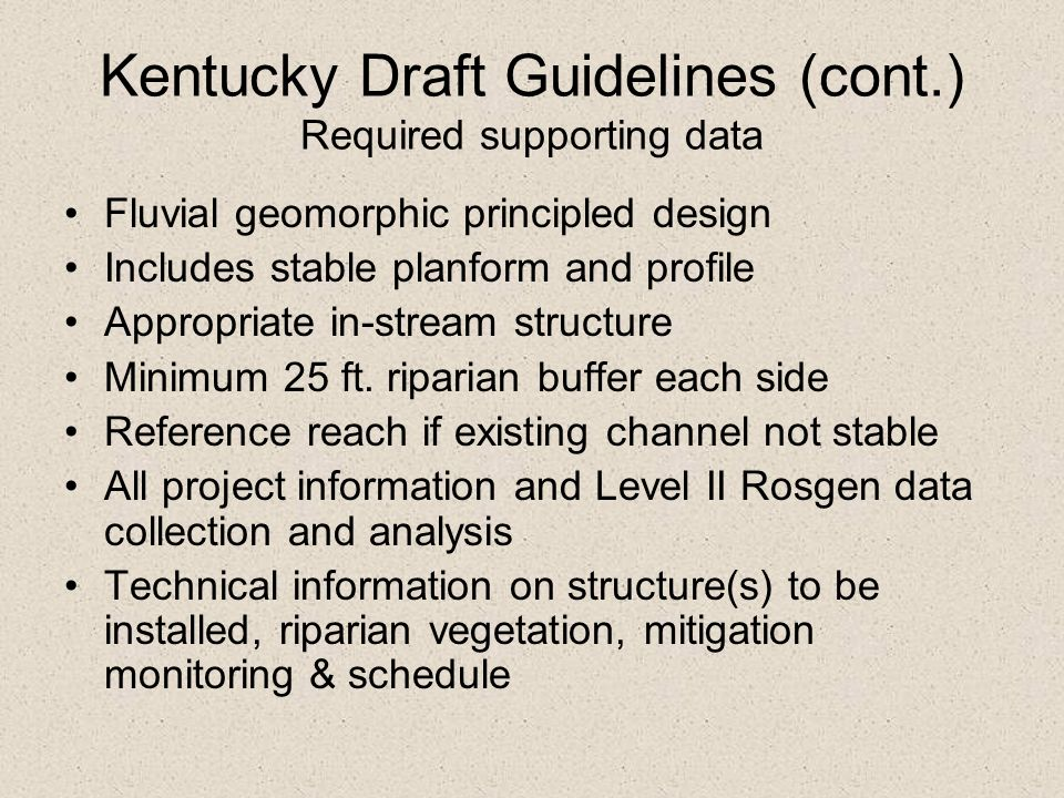 Kentucky Draft Guidelines (cont.) Required supporting data Fluvial geomorphic principled design Includes stable planform and profile Appropriate in-st