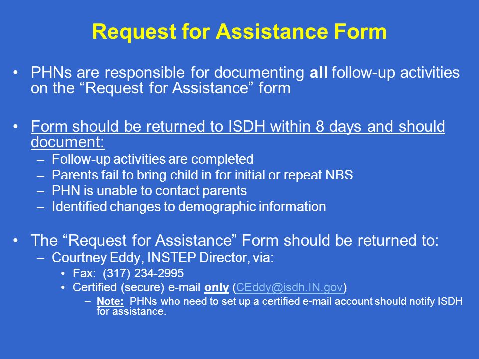 Request for Assistance Form PHNs are responsible for documenting all follow-up activities on the Request for Assistance form Form should be returned t
