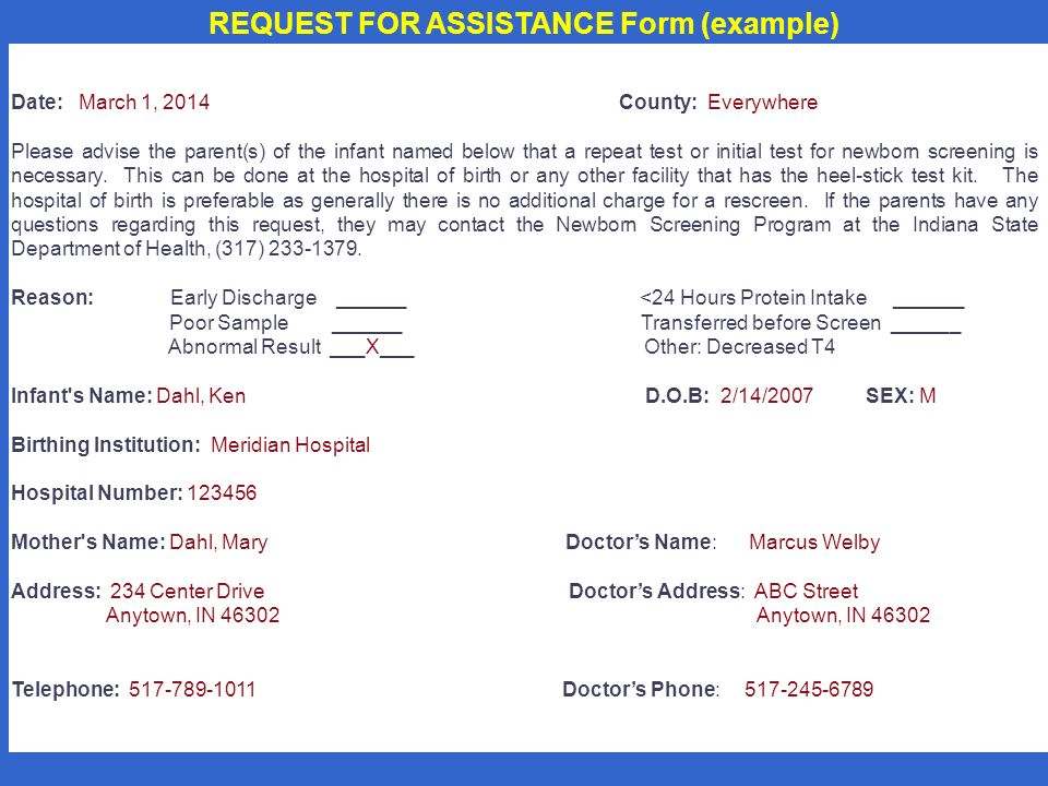 REQUEST FOR ASSISTANCE Form (example) Date: March 1, 2014 County: Everywhere Please advise the parent(s) of the infant named below that a repeat test