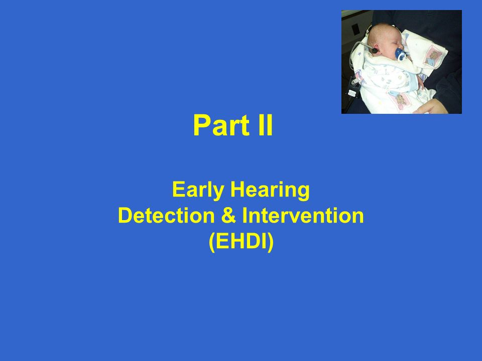 Early Hearing Detection & Intervention (EHDI) Part II