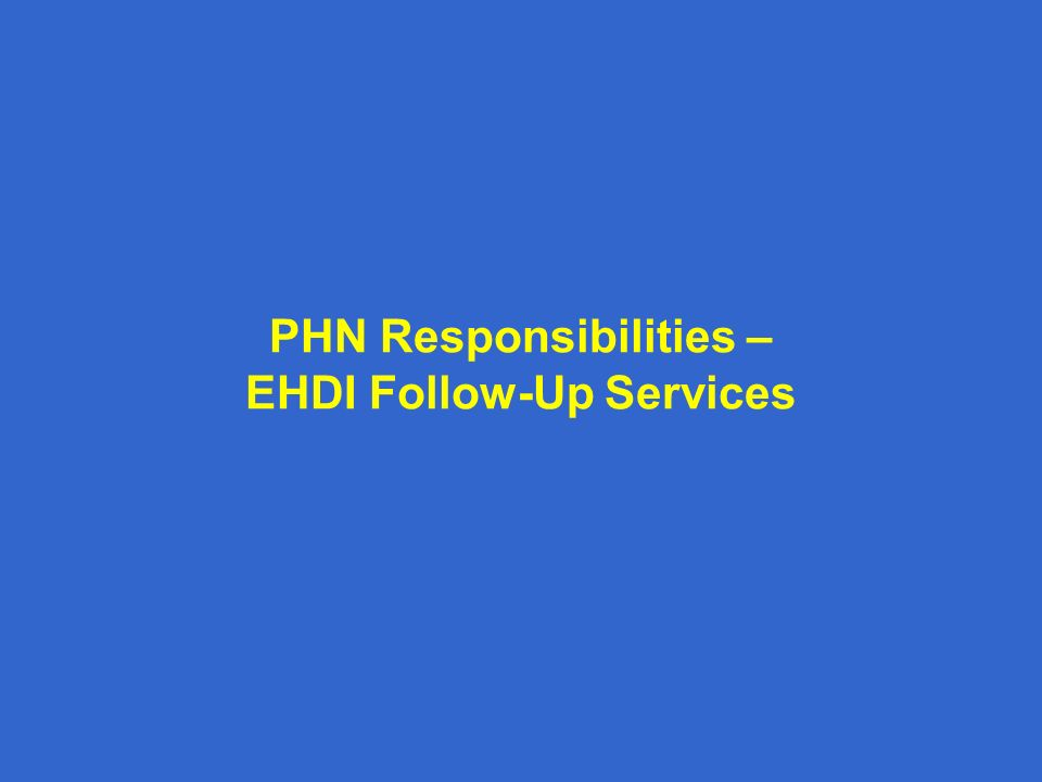 PHN Responsibilities – EHDI Follow-Up Services