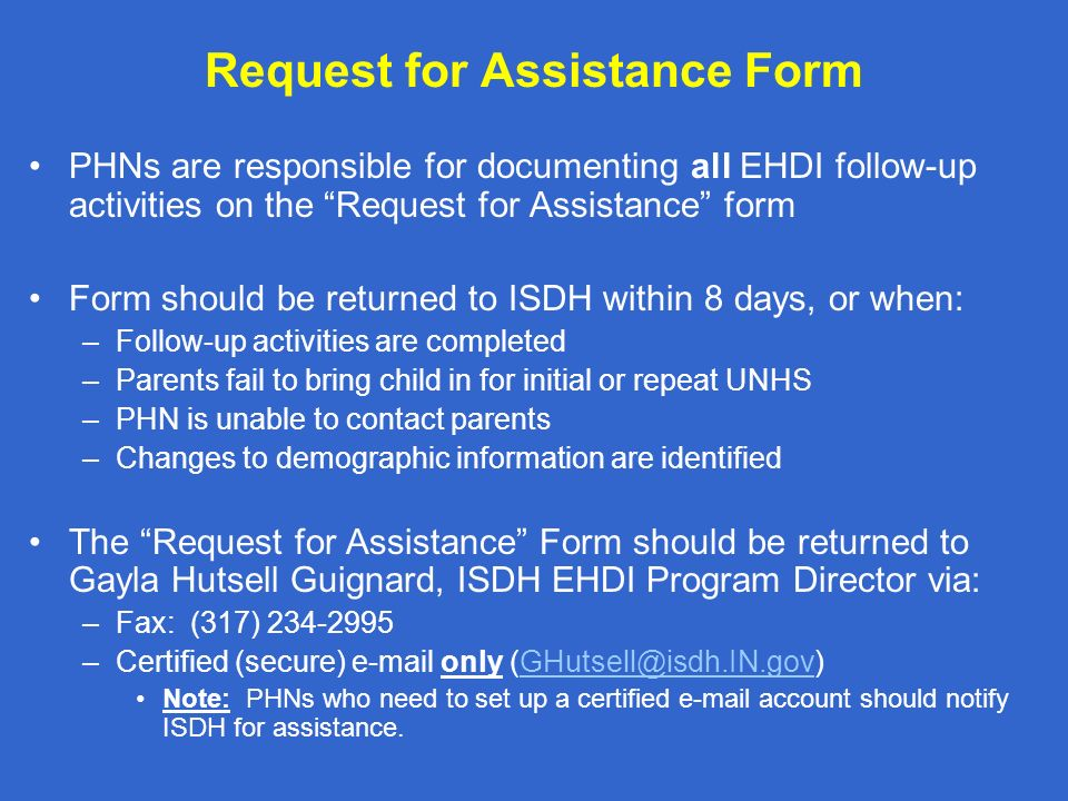 Request for Assistance Form PHNs are responsible for documenting all EHDI follow-up activities on the Request for Assistance form Form should be retur