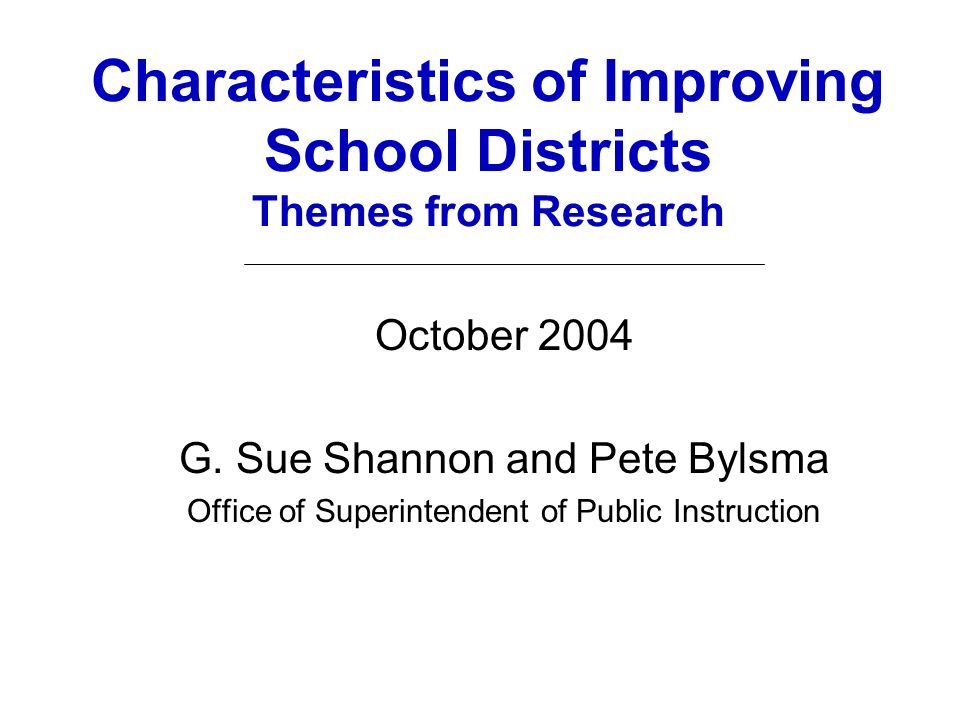 Characteristics of Improving School Districts Themes from Research October 2004 G.