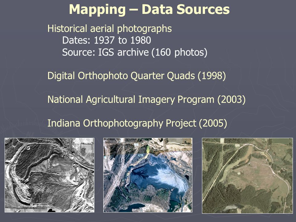 Mapping – Data Sources Historical aerial photographs Dates: 1937 to 1980 Source: IGS archive (160 photos) Digital Orthophoto Quarter Quads (1998) Nati
