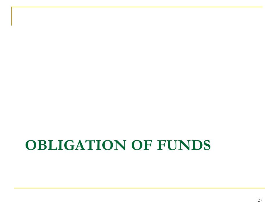 OBLIGATION OF FUNDS 27