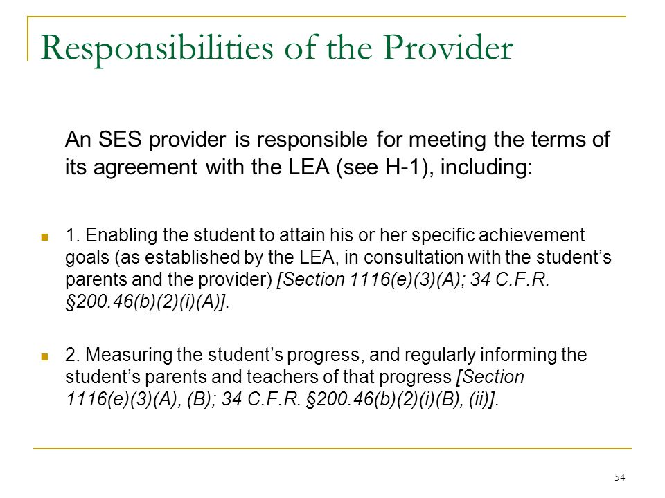 Responsibilities of the Provider An SES provider is responsible for meeting the terms of its agreement with the LEA (see H-1), including: 1. Enabling