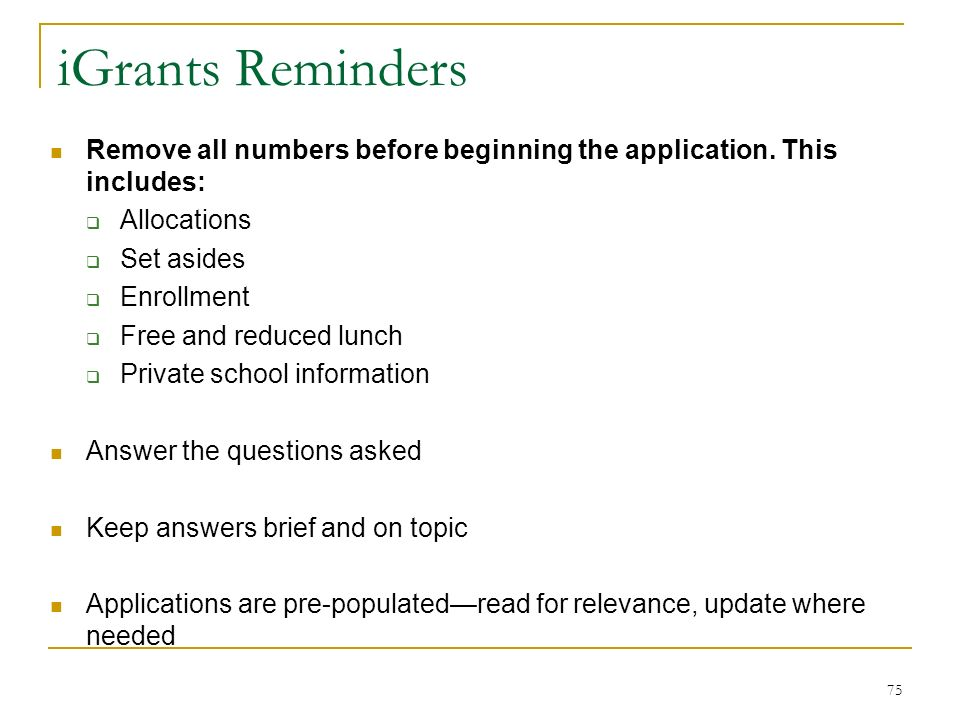 iGrants Reminders Remove all numbers before beginning the application. This includes: Allocations Set asides Enrollment Free and reduced lunch Private