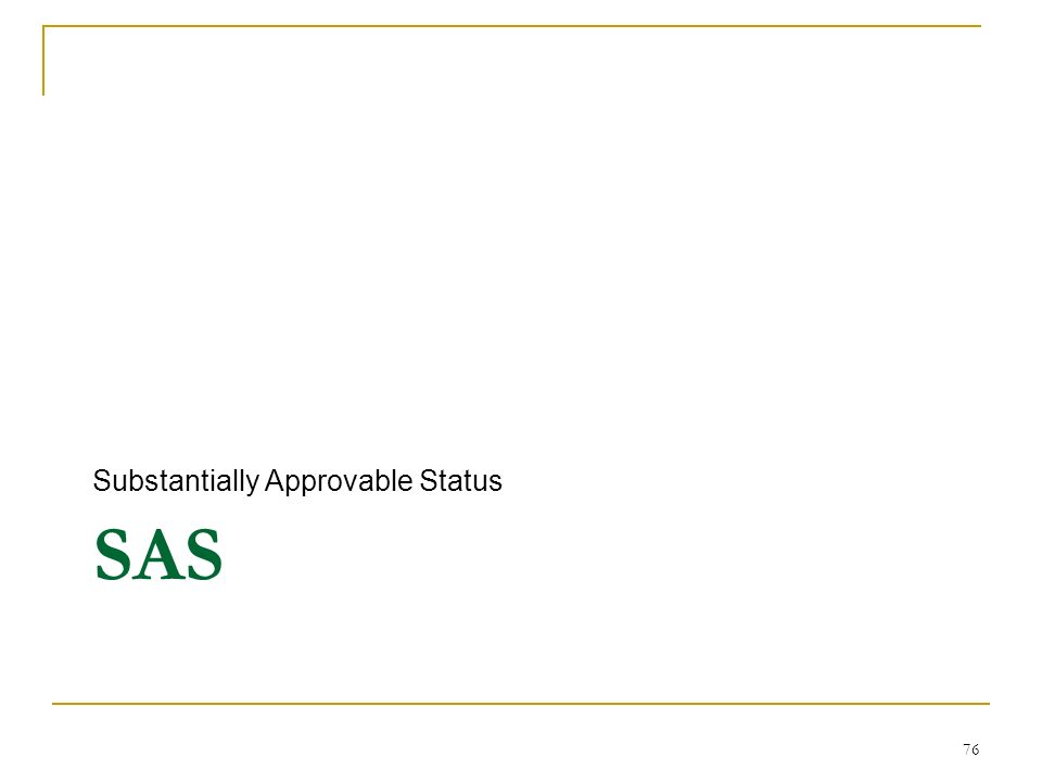 SAS Substantially Approvable Status 76