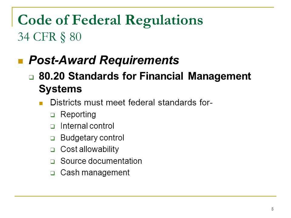 8 Code of Federal Regulations 34 CFR § 80 Post-Award Requirements 80.20 Standards for Financial Management Systems Districts must meet federal standar
