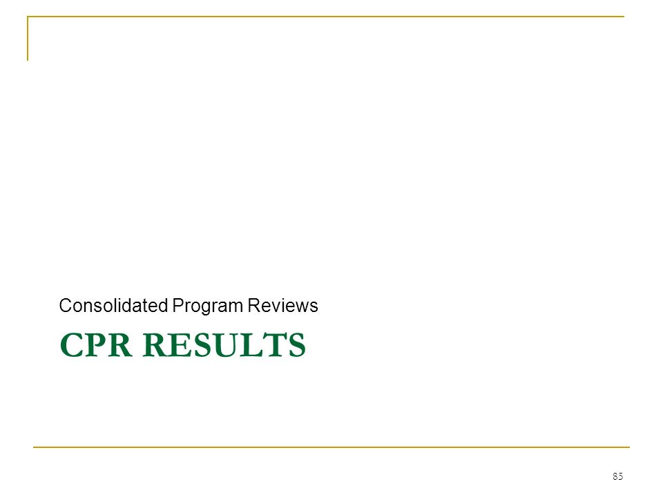 CPR RESULTS Consolidated Program Reviews 85