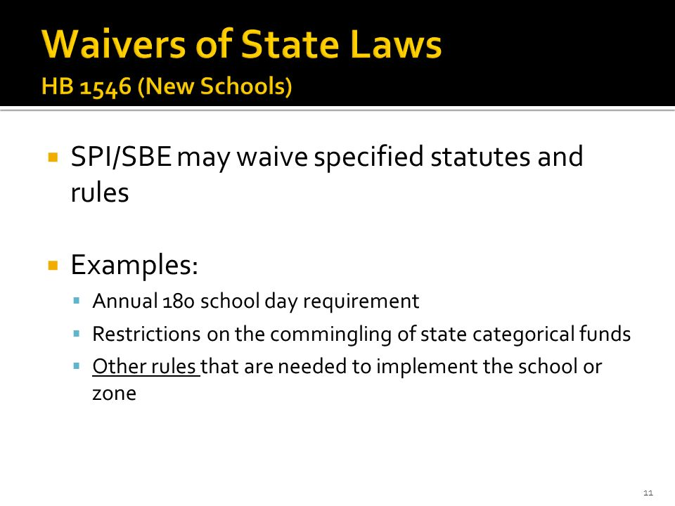 SPI/SBE may waive specified statutes and rules Examples: Annual 180 school day requirement Restrictions on the commingling of state categorical funds