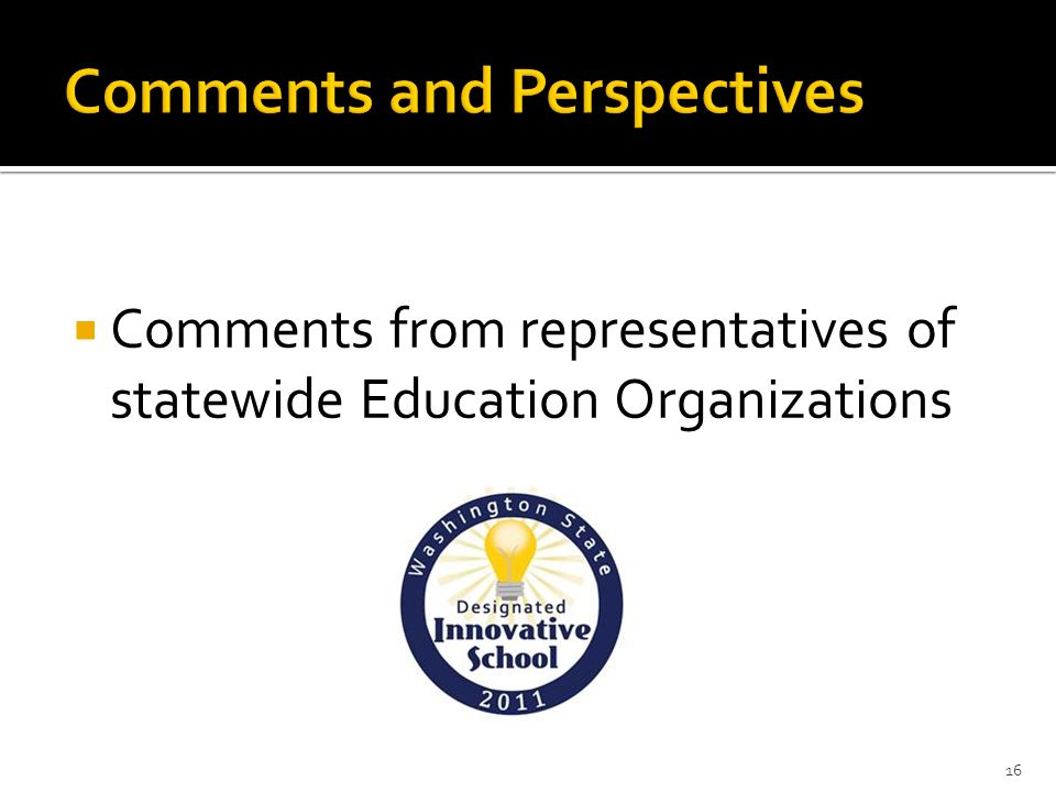 Comments from representatives of statewide Education Organizations 16