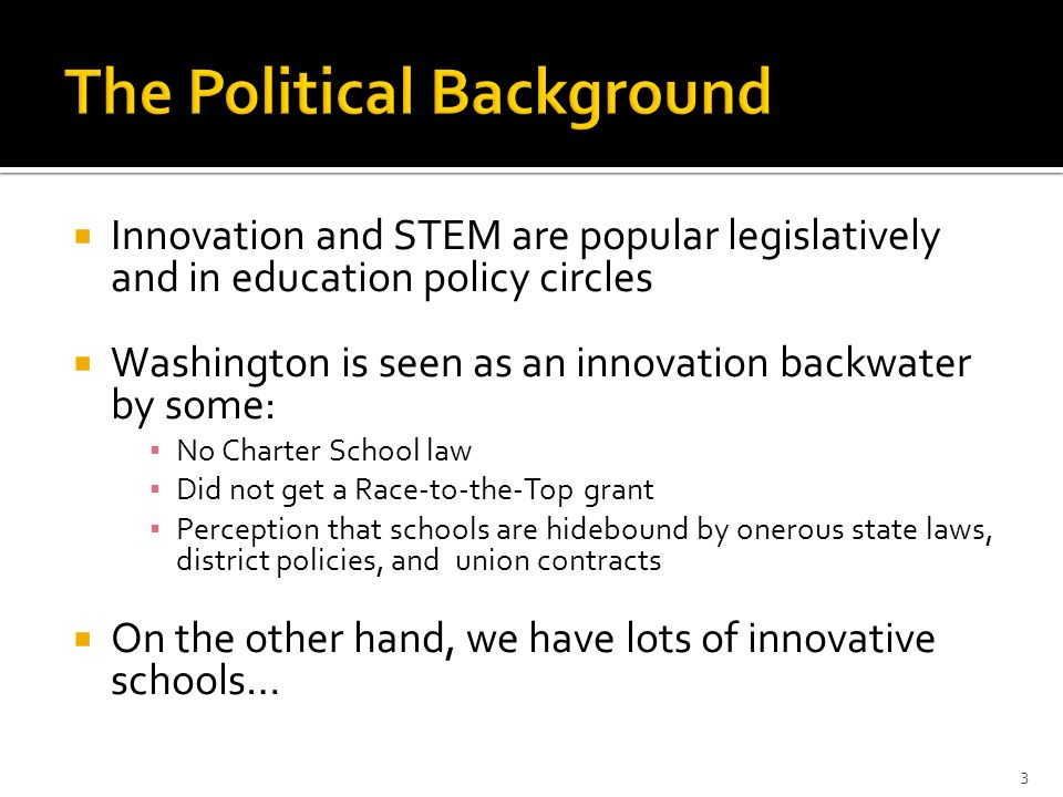 Innovation and STEM are popular legislatively and in education policy circles Washington is seen as an innovation backwater by some: No Charter School
