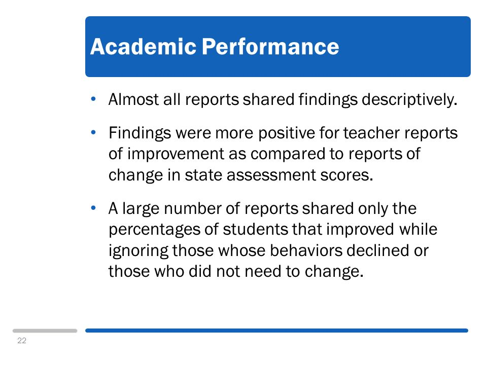 22 Academic Performance Almost all reports shared findings descriptively.