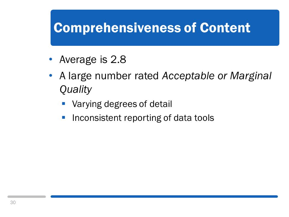 30 Comprehensiveness of Content Average is 2.8 A large number rated Acceptable or Marginal Quality Varying degrees of detail Inconsistent reporting of data tools