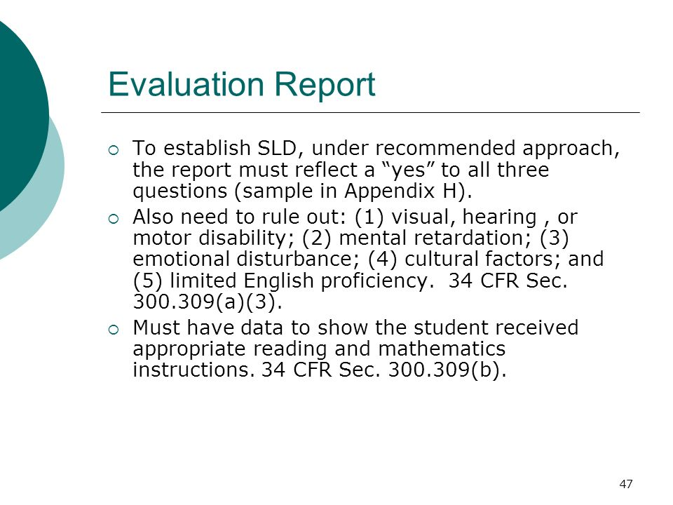 47 Evaluation Report To establish SLD, under recommended approach, the report must reflect a yes to all three questions (sample in Appendix H). Also n