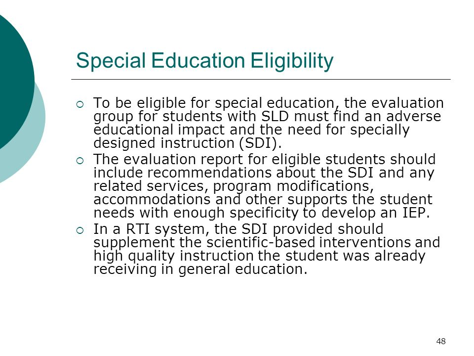 48 Special Education Eligibility To be eligible for special education, the evaluation group for students with SLD must find an adverse educational imp