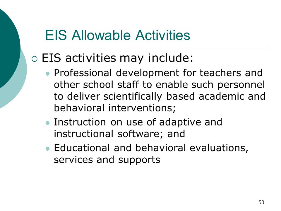 53 EIS Allowable Activities EIS activities may include: Professional development for teachers and other school staff to enable such personnel to deliv