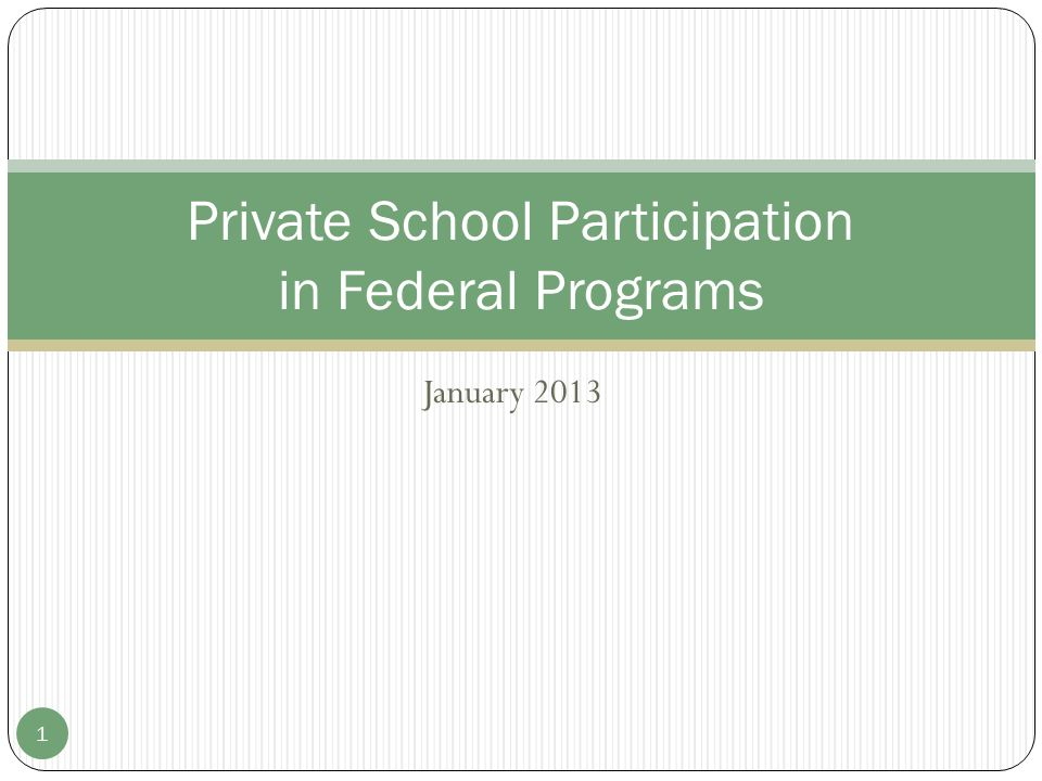 January 2013 1 Private School Participation in Federal Programs