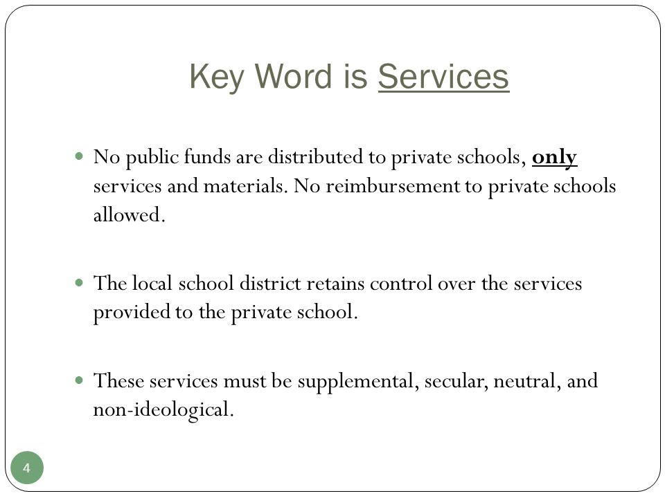 Key Word is Services 4 No public funds are distributed to private schools, only services and materials.