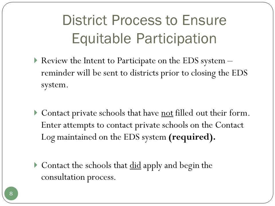 District Process to Ensure Equitable Participation 8 Review the Intent to Participate on the EDS system – reminder will be sent to districts prior to closing the EDS system.