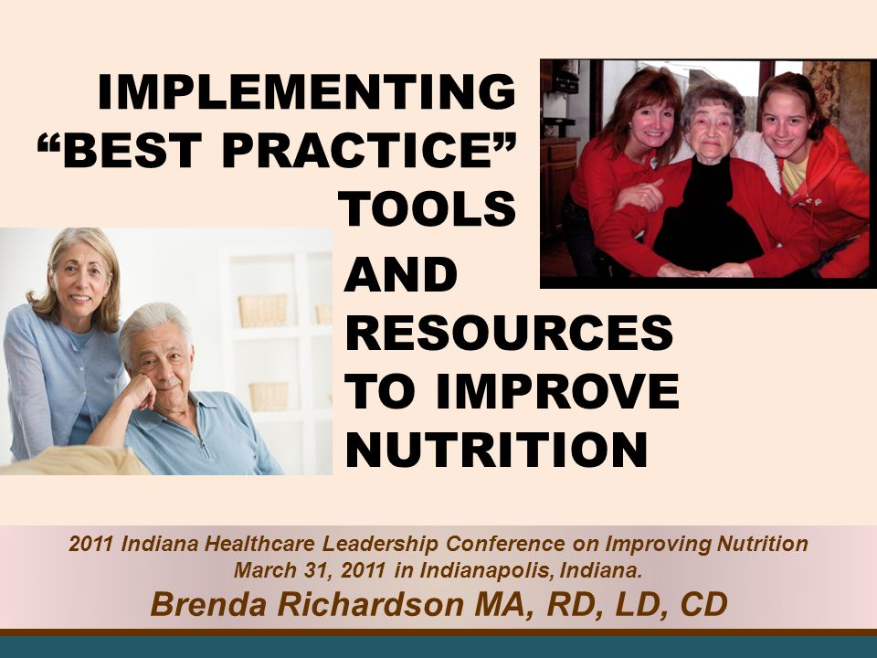 IMPLEMENTING BEST PRACTICE TOOLS 2011 Indiana Healthcare Leadership Conference on Improving Nutrition March 31, 2011 in Indianapolis, Indiana.