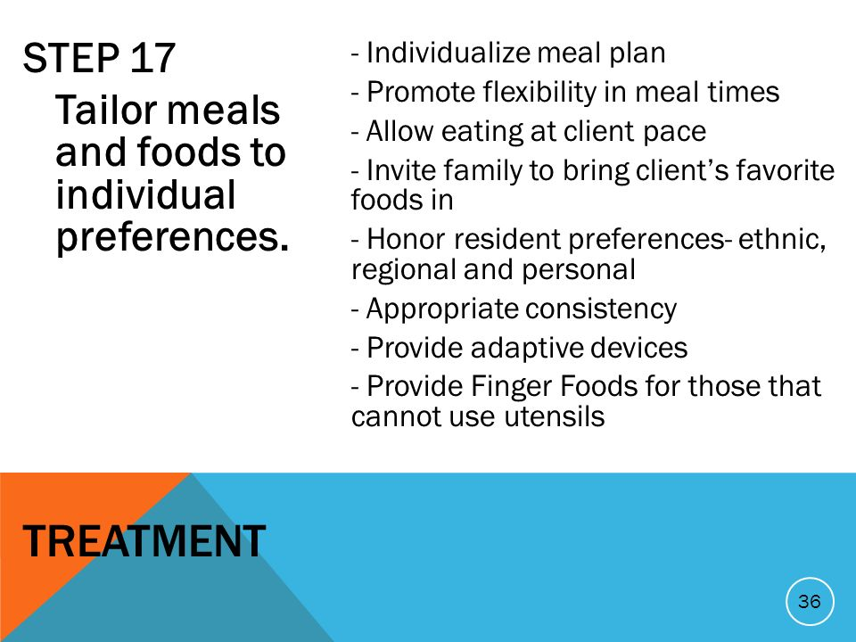 STEP 17 Tailor meals and foods to individual preferences.