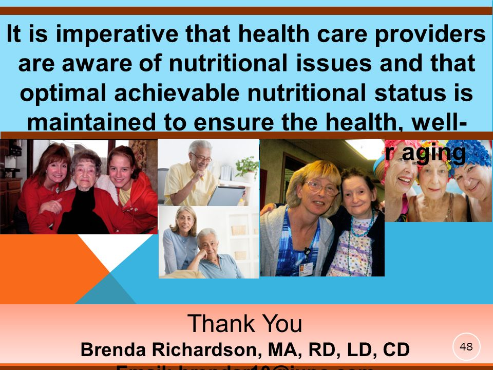 It is imperative that health care providers are aware of nutritional issues and that optimal achievable nutritional status is maintained to ensure the health, well- being, and quality of life for our aging population.