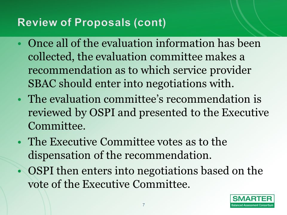 6 Proposals are scored by SBAC evaluation committees. These committees are formed on an ad hoc basis and are specific to each RFP. The committees incl