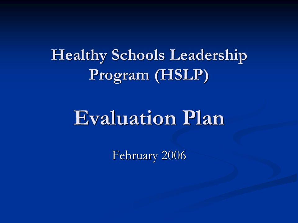 Healthy Schools Leadership Program (HSLP) Evaluation Plan February 2006